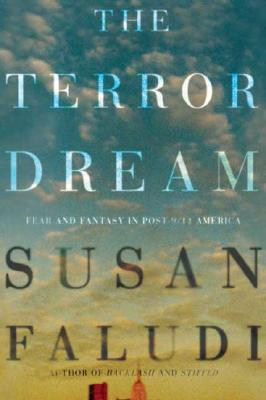 The Terror Dream: Fear and Fantasy in Post-9/11 America Cover Image