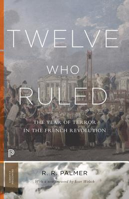 Twelve Who Ruled: The Year of Terror in the French Revolution (Princeton Classics #99) Cover Image