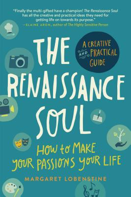 The Renaissance Soul: How to Make Your Passions Your Life—A Creative and Practical Guide Cover Image