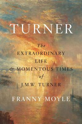 Turner: The Extraordinary Life and Momentous Times of J.M.W. Turner Cover Image