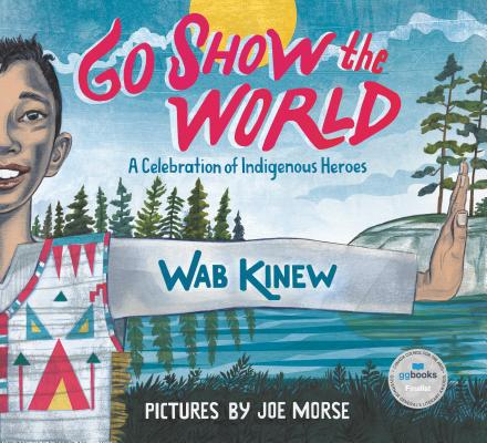 Go Show the World: A Celebration of Indigenous Heroes by Wab Kinew