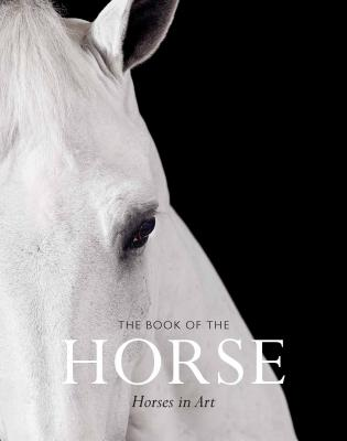 The Book of the Horse: Horses in Art Cover Image