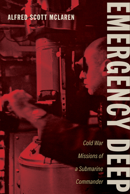 Emergency Deep: Cold War Missions of a Submarine Commander (Maritime Currents:  History and Archaeol) Cover Image