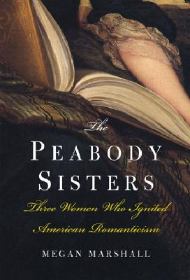 The Peabody Sisters: Three Women Who Ignited American Romanticism Cover Image