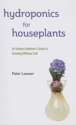 Hydroponics for Houseplants: An Indoor Gardener's Guide to Growing Without Soil Cover Image