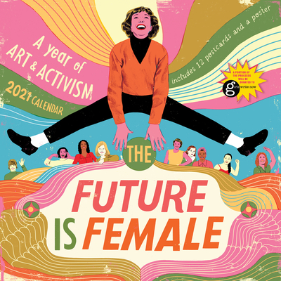 The Future Is Female Wall Calendar 2021: A Year of Art and Activism Cover Image