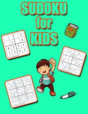 Sudoku for Kids: 4x4 6x6 9x9 Puzzle Grids, Easy Fun Kids Soduku for Improving Logical Skills. Sudoku Book for Kids, Sudoku Puzzle Books Cover Image