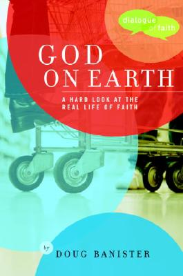 God on Earth: The Church--A Hard Look at the Real Life of Faith Cover Image