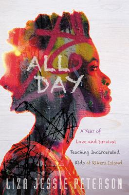 All Day: A Year of Love and Survival Teaching Incarcerated Kids at Rikers Island Cover Image
