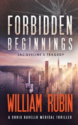 Forbidden Beginnings: Jacqueline's Tragedy: A Chris Ravello Medical Thriller (Book 1) Cover Image
