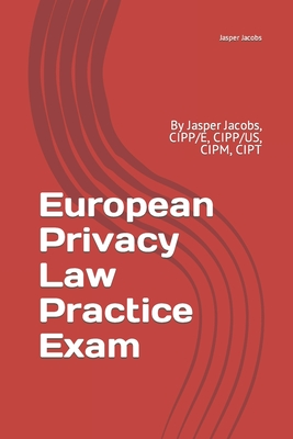 European Privacy Law Practice Exam: By Jasper Jacobs, CIPP/E, CIPP/US, CIPM, CIPT Cover Image