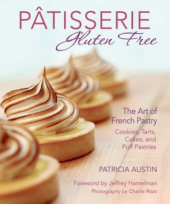 Pâtisserie Gluten Free: The Art of French Pastry: Cookies, Tarts, Cakes, and Puff Pastries Cover Image