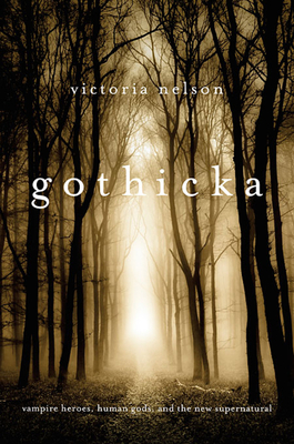 Gothicka: Vampire Heroes, Human Gods, and the New Supernatural Cover Image