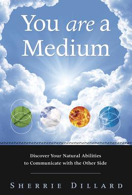 You Are a Medium: Discover Your Natural Abilities to Communicate with the Other Side Cover Image