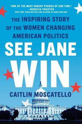 See Jane Win: The Inspiring Story of the Women Changing American Politics Cover Image