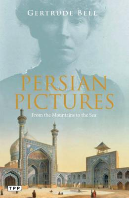 Persian Pictures: From the Mountains to the Sea (Tauris Parke Paperbacks) Cover Image
