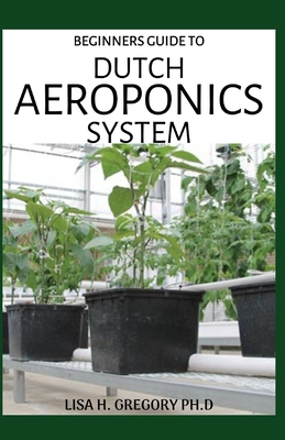 Dutch Aeroponics System: Extensive Guide on Using the Bucket Aeroponics System Conveniently Both Indoor and Outdoor Cover Image