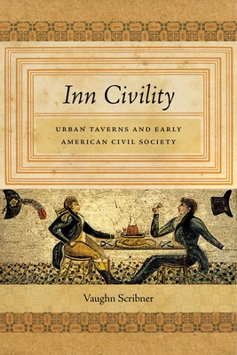 Inn Civility: Urban Taverns and Early American Civil Society (Early American Places #8) Cover Image