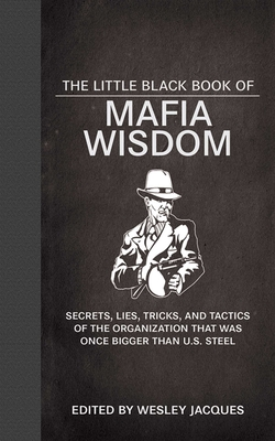 The Little Black Book of Mafia Wisdom: Secrets, Lies, Tricks, and Tactics of the Organization That Was Once Bigger Than U.S. Steel (Little Red Books) Cover Image