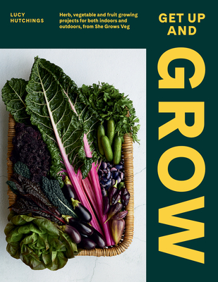 Get Up and Grow: 20 edible gardening projects for both indoors and outdoors, from She Grows Veg Cover Image