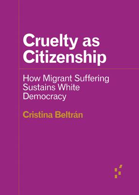 CRUELTY AS CITIZENSHIP - By Cristina Beltrán