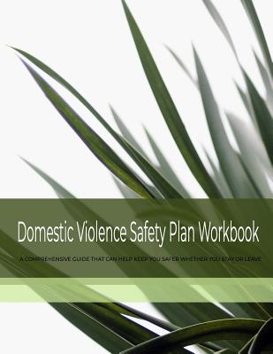 Domestic Violence Safety Plan Workbook: A Comprehensive Guide That Can Help Keep You Safer Whether You Stay or Leave Cover Image