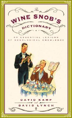 The Wine Snob's Dictionary: An Essential Lexicon of Oenological Knowledge Cover Image