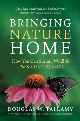 Bringing Nature Home: How You Can Sustain Wildlife with Native Plants, Updated and Expanded Cover Image