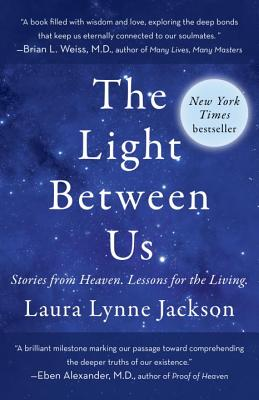 The Light Between Us: Stories from Heaven. Lessons for the Living. Cover Image