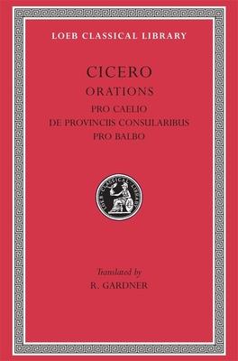 Pro Caelio. de Provinciis Consularibus. Pro Balbo (Loeb Classical Library #447) Cover Image