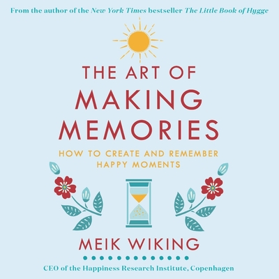 The Art of Making Memories: How to Create and Remember Happy Moments Cover Image