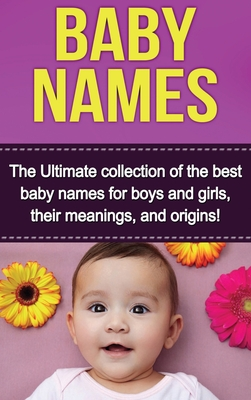 Baby Names: The Ultimate collection of the best baby names for boys and girls, their meanings, and origins! Cover Image