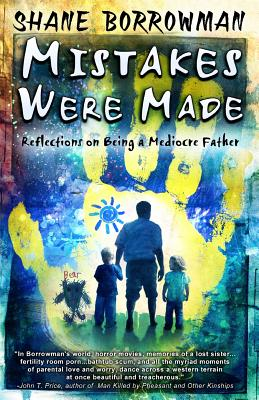 Mistakes Were Made: Reflections on Being a Mediocre Father Cover Image