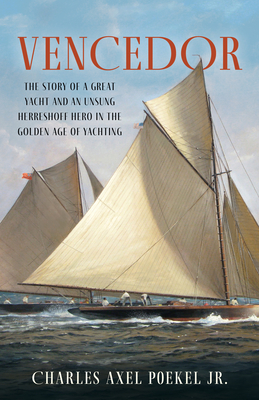 Vencedor: The Story of a Great Yacht and of an Unsung Herreshoff Hero in the Golden Age of Yachting Cover Image