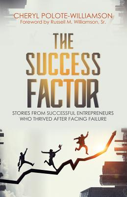 The Success Factor: Stories From Successful Entrepreneurs Who Thrived After Facing Failure Cover Image