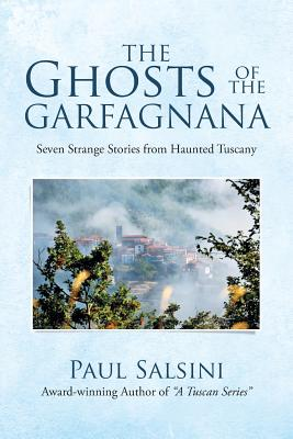 The Ghosts of the Garfagnana: Seven Strange Stories from Haunted Tuscany Cover Image