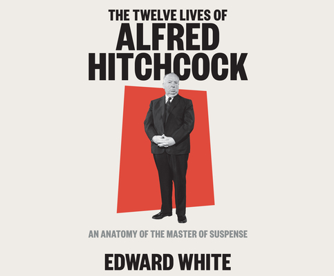 The Twelve Lives of Alfred Hitchcock: An Anatomy of the Master of Suspense Cover Image