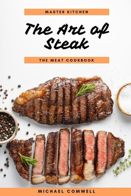 The Art of Steak: The Meat Cookbook Cover Image