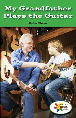 My Grandfather Plays the Guitar (Rosen Real Readers: Social Studies Nonfiction / Fiction: Fam) Cover Image