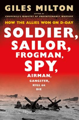 Soldier, Sailor, Frogman, Spy, Airman, Gangster, Kill or Die: How the Allies Won on D-Day Cover Image