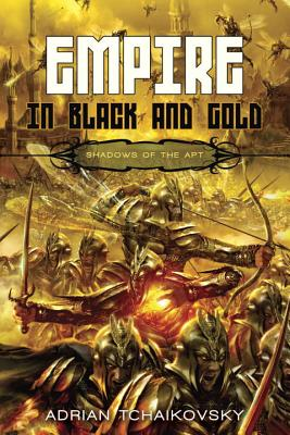 Cover for Empire in Black and Gold (Shadows of the Apt)