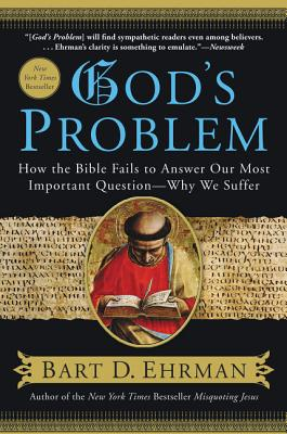 God's Problem: How the Bible Fails to Answer Our Most Important Question -- Why We Suffer Cover Image