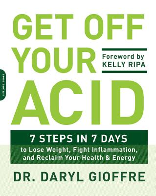 Get Off Your Acid: 7 Steps in 7 Days to Lose Weight, Fight Inflammation, and Reclaim Your Health and Energy Cover Image