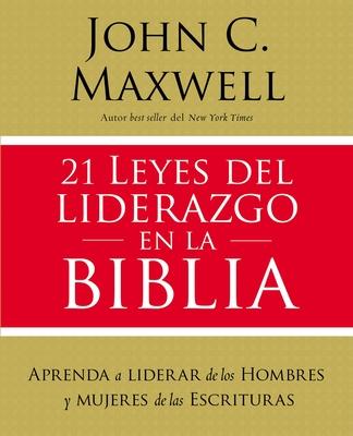 21 Leyes del Liderazgo En La Biblia: Aprenda a Liderar de Los Hombres Y Mujeres de Las Escrituras Cover Image