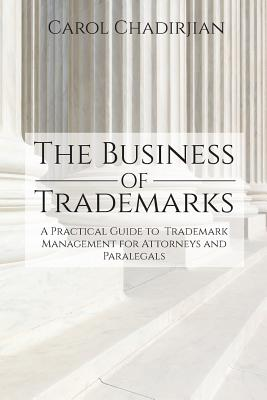 The Business of Trademarks: A Practical Guide to Trademark Management for Attorneys and Paralegals Cover Image