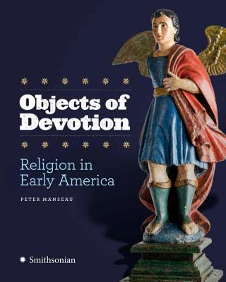 Objects of Devotion: Religion in Early America Cover Image