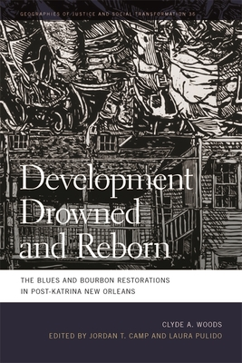 Development Drowned and Reborn: The Blues and Bourbon Restorations in Post-Katrina New Orleans (Geographies of Justice and Social Transformation #35) Cover Image