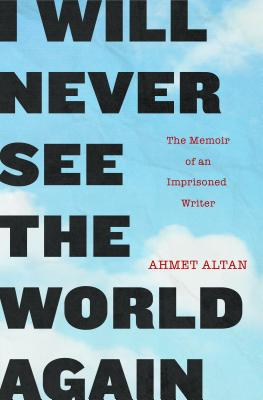 I Will Never See the World Again: The Memoir of an Imprisoned Writer Cover Image