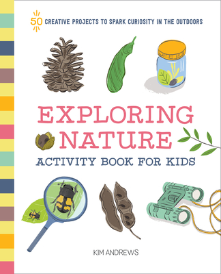 Exploring Nature Activity Book for Kids: 50 Creative Projects to Spark Curiosity in the Outdoors Cover Image