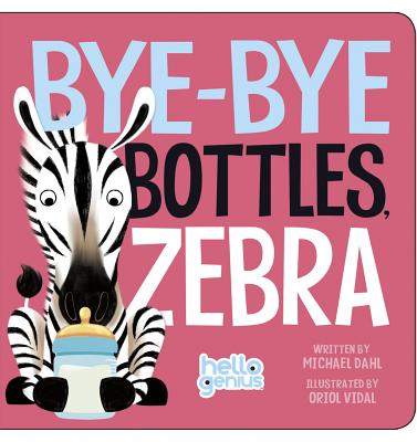 Bye-Bye Bottles, Zebra (Hello Genius) Cover Image